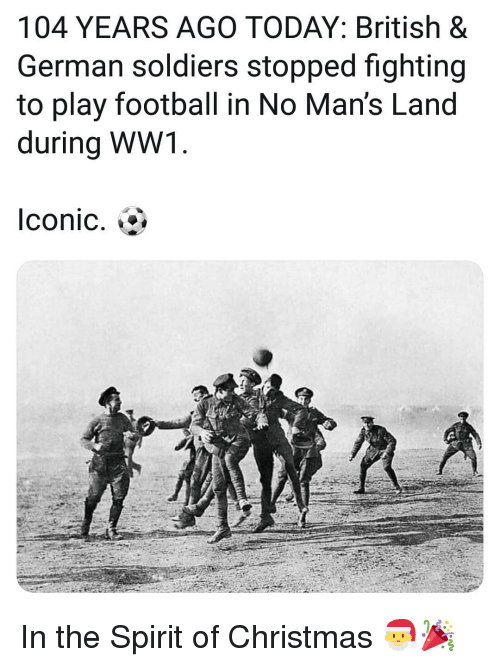 ww1: 104 YEARS AGO TODAY: British &  German soldiers stopped fighting  to play football in No Man's Land  during WW1  Iconic. In the Spirit of Christmas 🎅🎉