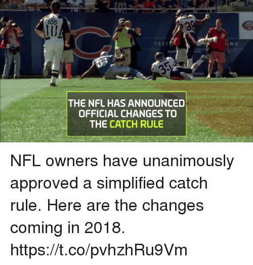 Memes, Nfl, and Approved: 105  1921  THE NFL HAS ANNOUNCED  OFFICIAL CHANGES TO  THE CATCH RULE NFL owners have unanimously approved a simplified catch rule.  Here are the changes coming in 2018. https://t.co/pvhzhRu9Vm