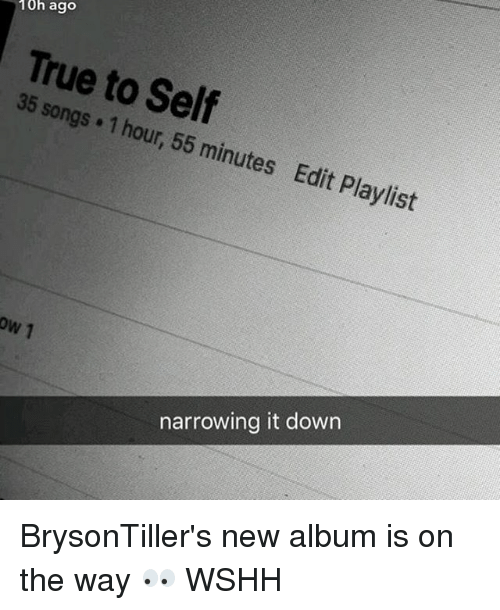 Memes, 🤖, and Editing: 10h ago  True to Self  35 songs. hour, 1 55 minutes Edit Playlist  ow 1  narrowing it down BrysonTiller's new album is on the way 👀 WSHH