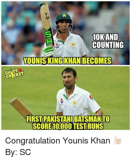 Memes, Pakistani, and 🤖: 10KAND  COUNTING  YOUNIS KING KHAN BECOMES  FIRST PAKISTANI BATSMANTO  SCORE 1OOOOTESTRUNS Congratulation Younis Khan 👍🏻 By: SC
