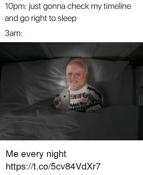 Funny, Sleep, and Check: 10pm: just gonna check my timeline  and go right to sleep  3am:  aMasopal Me every night https://t.co/5cv84VdXr7