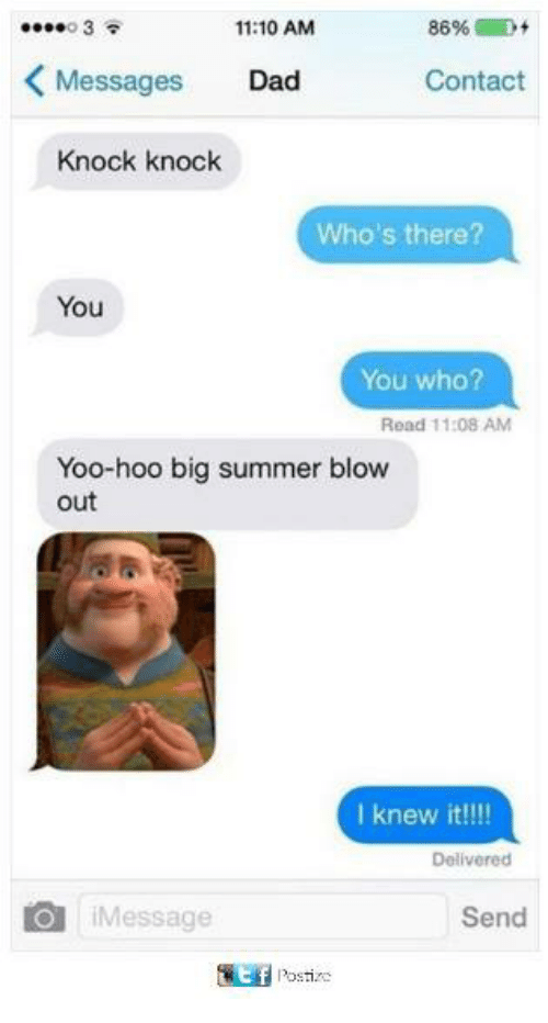 Dad, Memes, and Summer: 11:10 AM  Messages  Dad  Contact  Knock knock  Who's there?  You  You who?  Read 11:08 AM  Yoo-hoo big summer blow  out  I knew it!  Delivered  Message  Send