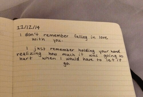 falling in love: 11/12/14  don remember falling in love.  witn you  1 jwst remember holding your hand  ealizing how much it was going to  rt when I would haure to iet'it  go.