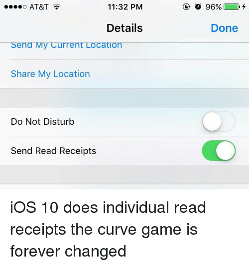 read receipts: 11:32 PM  AT&T  Details  Sena My Current Location  Share My Location  Do Not Disturb  Send Read Receipts  96%  Done iOS 10 does individual read receipts the curve game is forever changed