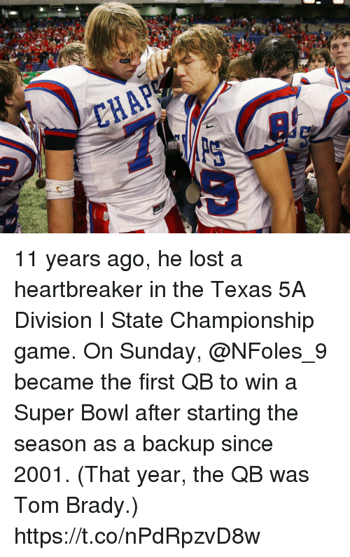 Memes, Super Bowl, and Tom Brady: 11 years ago, he lost a heartbreaker in the Texas 5A Division I State Championship game.  On Sunday, @NFoles_9 became the first QB to win a Super Bowl after starting the season as a backup since 2001. (That year, the QB was Tom Brady.) https://t.co/nPdRpzvD8w