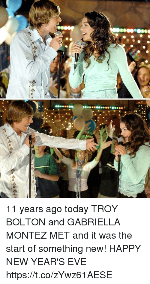 Memes, Happy, and Today: 11 years ago today TROY BOLTON and GABRIELLA MONTEZ MET and it was the start of something new! HAPPY NEW YEAR'S EVE https://t.co/zYwz61AESE