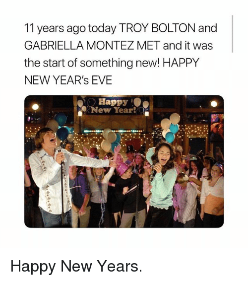 """New Year's, Happy, and Today: 11 years ago today TROY BOLTON and  GABRIELLA MONTEZ MET and it was  the start of something new! HAPPY  NEW YEAR's EVE  Happy  a"""". New Year!  . Happy New Years."""