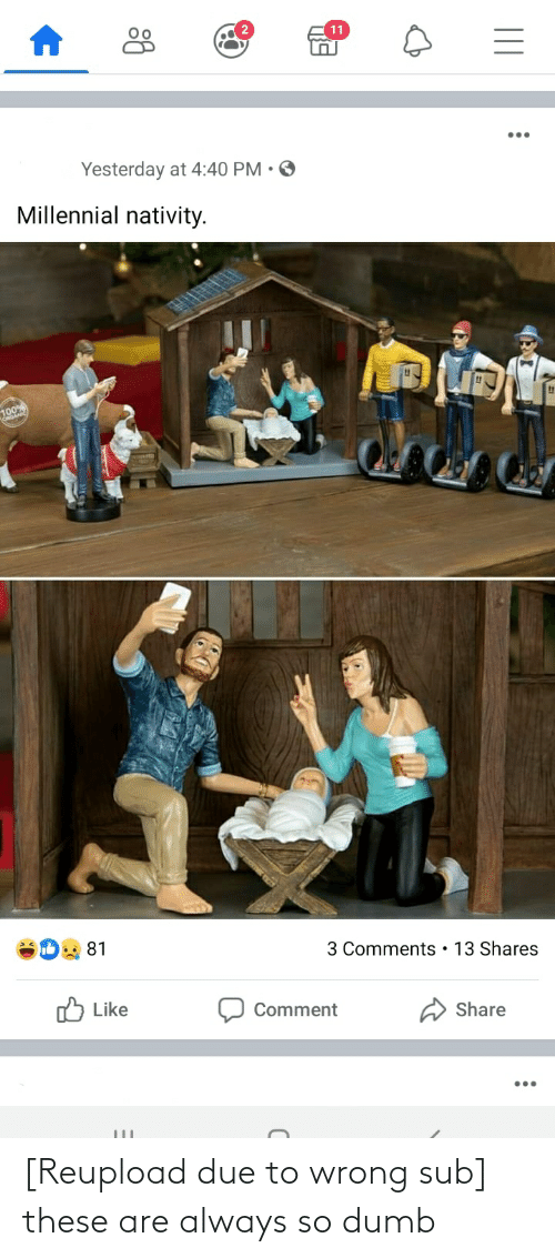 nativity: 11  Yesterday at 4:40 PM • O  Millennial nativity.  100  3 Comments • 13 Shares  81  O Like  Share  Comment [Reupload due to wrong sub] these are always so dumb