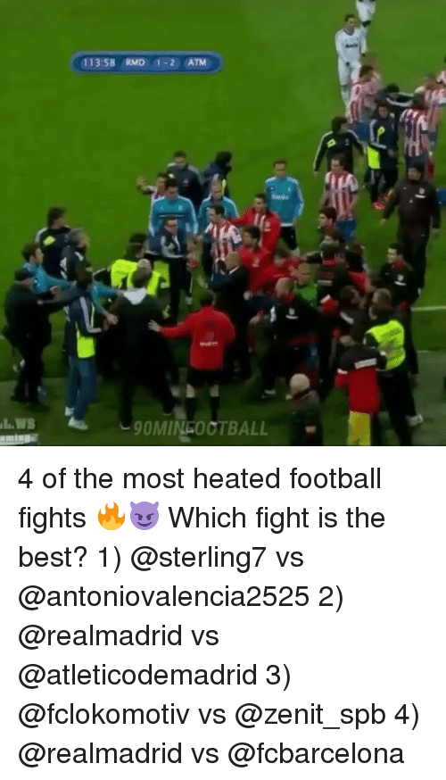 ♂: 113:58 RMD 1-2 ATM  9OMINGOOTBALL 4 of the most heated football fights 🔥😈 Which fight is the best? 1) @sterling7 vs @antoniovalencia2525 2) @realmadrid vs @atleticodemadrid 3) @fclokomotiv vs @zenit_spb 4) @realmadrid vs @fcbarcelona