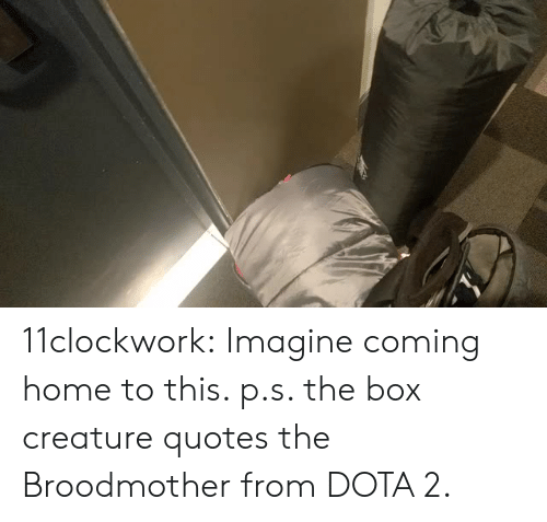 dota: 11clockwork: Imagine coming home to this.   p.s. the box creature quotes the Broodmother from DOTA 2.