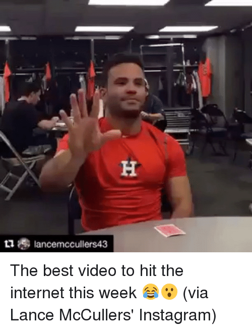 Instagram, Internet, and Mlb: 11lancemccullers4:3 The best video to hit the internet this week 😂😮 (via Lance McCullers' Instagram)