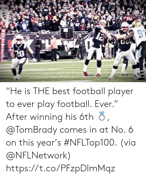 """Football Player: 12  20 """"He is THE best football player to ever play football. Ever.""""  After winning his 6th 💍, @TomBrady comes in at No. 6 on this year's #NFLTop100.  (via @NFLNetwork) https://t.co/PFzpDImMqz"""