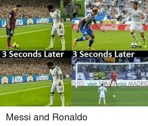 Memes, Messi, and Ronaldo: 12  3 Seconds Later 3 Seconds Later  QE Messi and Ronaldo