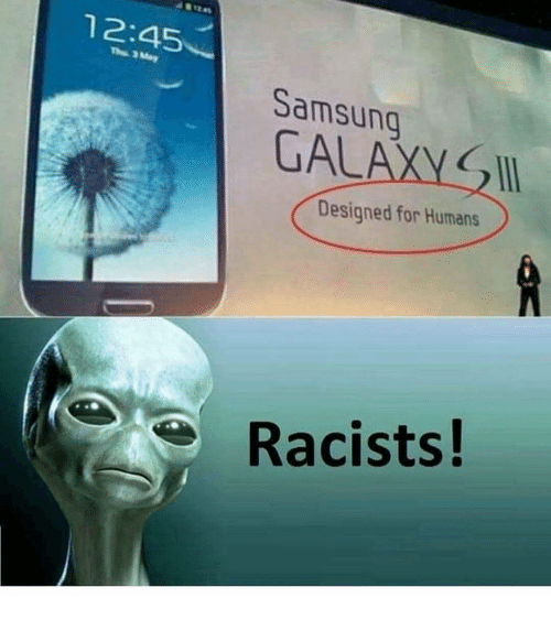 Memes, Samsung, and 🤖: 12:45  Samsung  GAL  Designed for Humans  Racists!