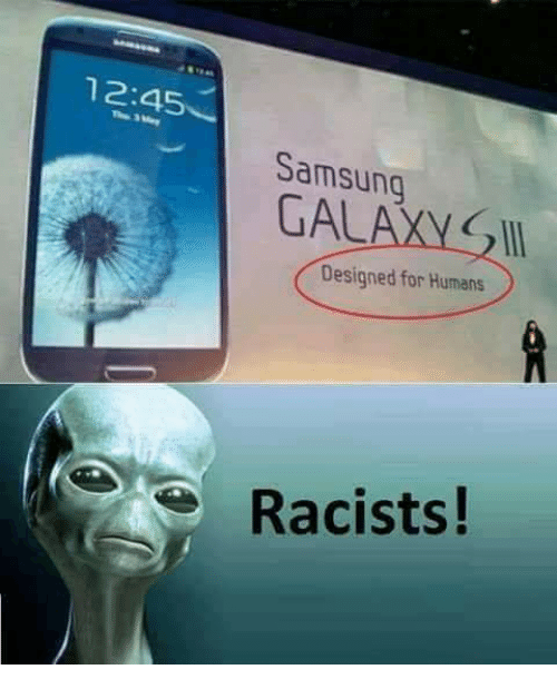 Memes, Samsung, and 🤖: 12:45  Samsung  GALAXS  Designed for Humans  Racists!