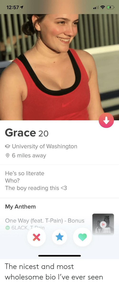 literate: 12:571  Grace 20  e University of Washington  6 miles away  He's so literate  Who?  The boy reading this <3  My Anthem  One Way (feat. T-Pain) - Bonus  6LACK, T ain  X The nicest and most wholesome bio I've ever seen