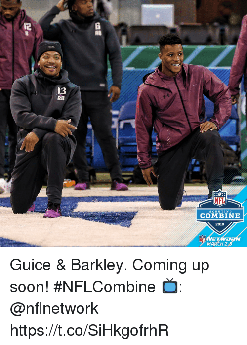 Memes, Nfl, and Soon...: 12  6  13  RB  NFL  SCOUTING  COMBINE  2018  MARCH2 Guice & Barkley.  Coming up soon! #NFLCombine  📺: @nflnetwork https://t.co/SiHkgofrhR