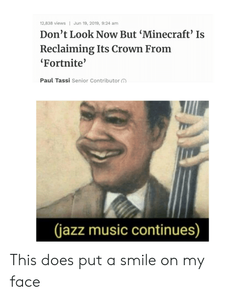 crown: 12,838 views Jun 19, 2019, 9:24 am  Don't Look Now But 'Minecraft' Is  Reclaiming Its Crown From  Fortnite'  Paul Tassi Senior Contributor  (jazz music continues) This does put a smile on my face