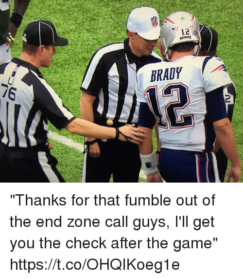 "Football, Nfl, and Sports: 12  BRADY  2 ""Thanks for that fumble out of the end zone call guys, I'll get you the check after the game"" https://t.co/OHQIKoeg1e"