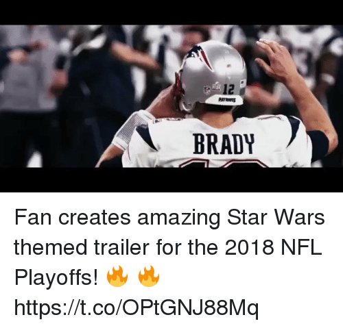 Football, Nfl, and NFL Playoffs: 12  BRADY Fan creates amazing Star Wars themed trailer for the 2018 NFL Playoffs! 🔥 🔥 https://t.co/OPtGNJ88Mq