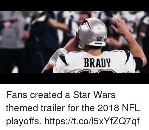 Memes, Nfl, and NFL Playoffs: 12  BRADY Fans created a Star Wars themed trailer for the 2018 NFL playoffs. https://t.co/l5xYfZQ7qf