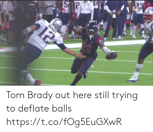 tom brady: 12  BRADY Tom Brady out here still trying to deflate balls https://t.co/fOg5EuGXwR