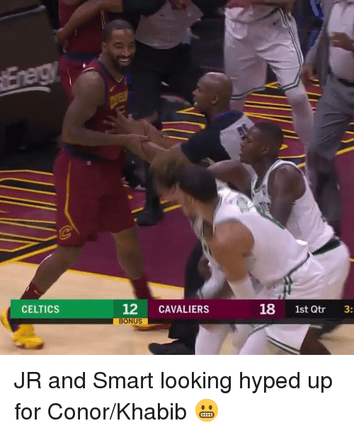 Cavaliers, Celtics, and Looking: 12 CAVALIERS  BONUS  18 1st Qtr  CELTICS  3: JR and Smart looking hyped up for Conor/Khabib 😬