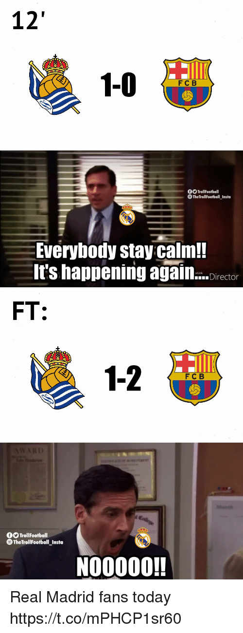 Its Happening: 12  FC B   f TrollFootball  TheTrollFootball_Insta  Everybody stay calm!  It's happening again...ctor  erLink   FT:  1-2  FC B   0OTrollFootball  TheTrollFootball Insto  NO0000! Real Madrid fans today https://t.co/mPHCP1sr60