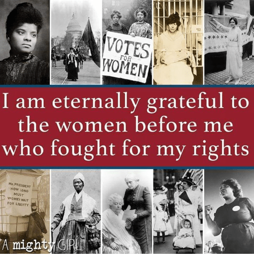 mr president: 12  FOR  WOMEN  I am eternally grateful to  the women before me  who fought for my rights  MR.PRESIDENT  HOW LONG  MUST  WOMEI WAIT  FOR LIBERTY  A might