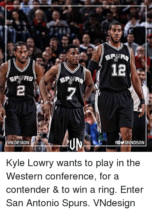 San Antonio Spurs: 12  fy  VN DESIGN  foraVNDSGN  2 Kyle Lowry wants to play in the Western conference, for a contender & to win a ring. Enter San Antonio Spurs. VNdesign