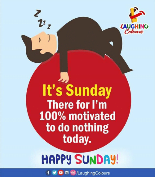 Do Nothing: 12  LAUGHING  Colona  It's Sunday  There for I'm  100% motivated  to do nothing  today.  HAPPY SUNDAY!  f/LaughingColours