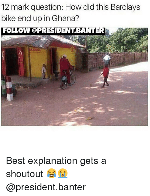Memes, Barclays, and Best: 12 mark question: How did this Barclays  bike end up in Ghana?  FOLLOW GOPRESIDENTBANT Best explanation gets a shoutout 😂😭 @president.banter