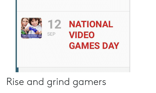 rise and grind: 12 NATIONAL  VIDEO  SEP  Video Games Day Sep  GAMES DAY Rise and grind gamers