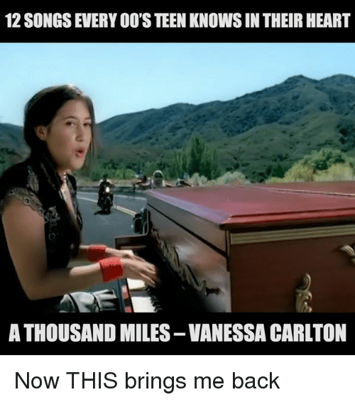 vanessa carlton: 12 SONGS EVERY OO'S TEEN KNOWS IN THEIR HEART  A THOUSAND MILES-VANESSA CARLTON Now THIS brings me back
