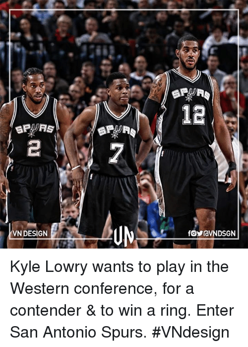 San Antonio Spurs: 12  sRPRS  UN  VN DESIGN  foraVN DSGN Kyle Lowry wants to play in the Western conference, for a contender & to win a ring.  Enter San Antonio Spurs.  #VNdesign