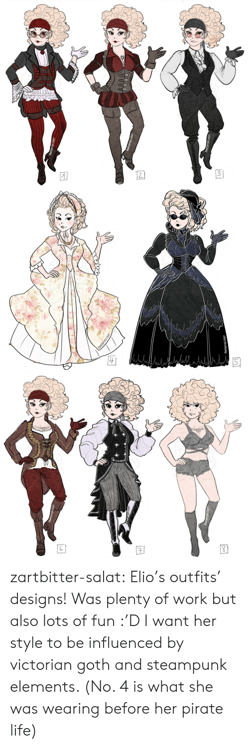 goth: 12  StRTBTER-SALET  34RTETTER-SALFT  SARTEITTER-SALFT   الما  4  য AT  ZtRTENITER-SALAT   | 8 zartbitter-salat:  Elio's outfits' designs! Was plenty of work but also lots of fun :'D I want her style to be influenced by victorian goth and steampunk elements. (No. 4 is what she was wearing before her pirate life)
