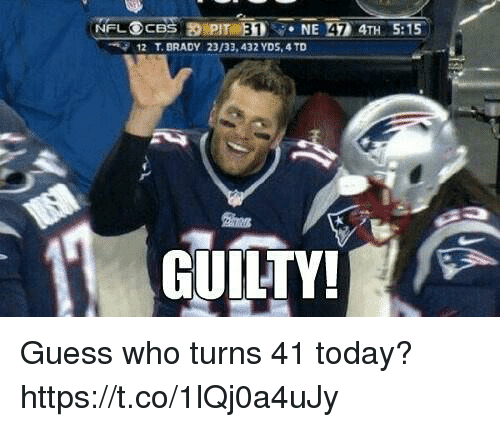 Memes, Guess, and Today: 12  T. BRADY  23/33,432 YDS, 4 TD  GUILTY! Guess who turns 41 today? https://t.co/1lQj0a4uJy
