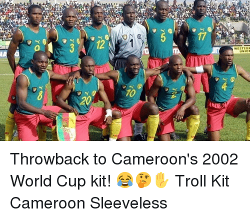 Memes, Troll, and World Cup: 12  WESTER  UNION  10 Throwback to Cameroon's 2002 World Cup kit! 😂🤔✋ Troll Kit Cameroon Sleeveless