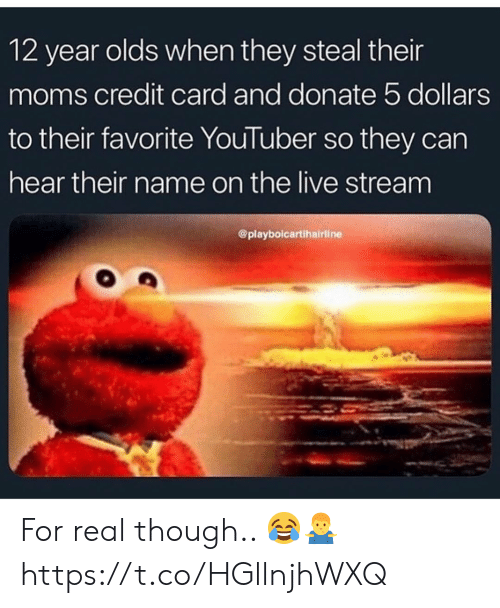 live stream: 12 year olds when they steal their  moms credit card and donate 5 dollars  to their favorite YouTuber so they can  hear their name on the live stream  @playbolcartihairline For real though.. 😂🤷‍♂️ https://t.co/HGllnjhWXQ