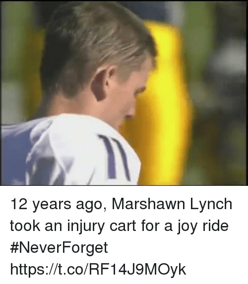 marshawn: 12 years ago, Marshawn Lynch took an injury cart for a joy ride #NeverForget https://t.co/RF14J9MOyk