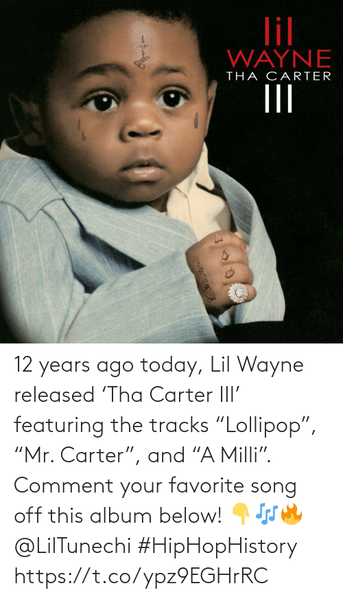 "album: 12 years ago today, Lil Wayne released 'Tha Carter III' featuring the tracks ""Lollipop"", ""Mr. Carter"", and ""A Milli"". Comment your favorite song off this album below! 👇🎶🔥 @LilTunechi #HipHopHistory https://t.co/ypz9EGHrRC"