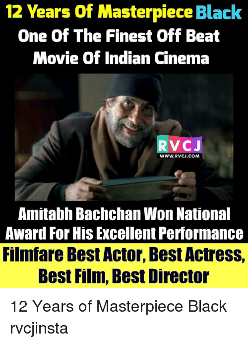 Amitabh Bachchan: 12 Years of Masterpiece Black  One Of The Finest Off Beat  Movie of Indian Cinema  RV CJ  WWW. RvCJ.COM  Amitabh Bachchan Won National  Award For His Excellent Performance  Filmfare Best Actor, BestActress,  Best Film, Best Director 12 Years of Masterpiece Black rvcjinsta