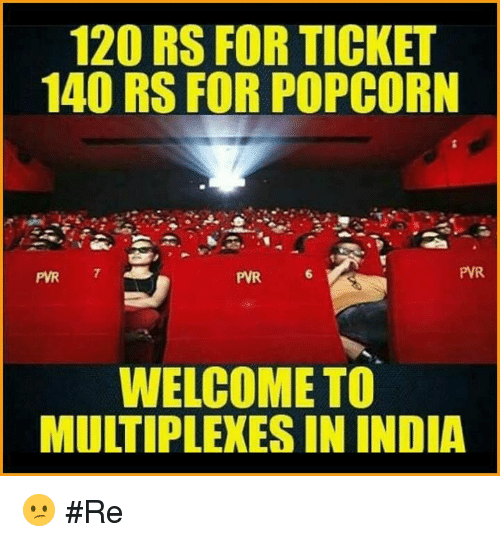 pwr: 120 RS FOR TICKET  140 RS FOR POPCORN  PWR  WELCOME TO  MULTIPLEXES IN INDIA 😕 #Re