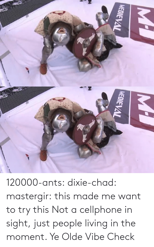 Ants: 120000-ants:  dixie-chad:   mastergir: this made me want to try this  Not a cellphone in sight, just people living in the moment.    Ye Olde Vibe Check