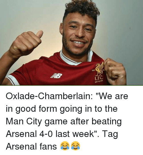 "Arsenal, Memes, and Game: 12S YEARS Oxlade-Chamberlain: ""We are in good form going in to the Man City game after beating Arsenal 4-0 last week"".   Tag Arsenal fans 😂😂"