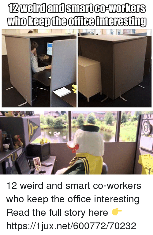 The Office, Weird, and Office: 12weirdandsmartco-workers  (0 12 weird and smart co-workers who keep the office interesting Read the full story here 👉 https://1jux.net/600772/70232