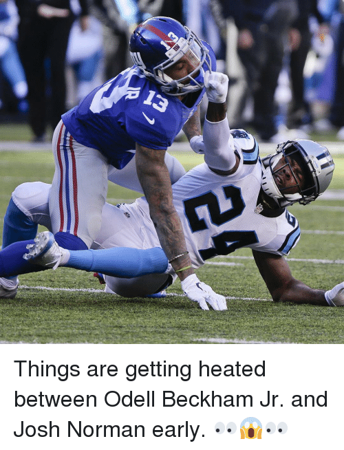 Josh Norman, Odell Beckham Jr., and Sports: 13  念aints Things are getting heated between Odell Beckham Jr. and Josh Norman early. 👀😱👀