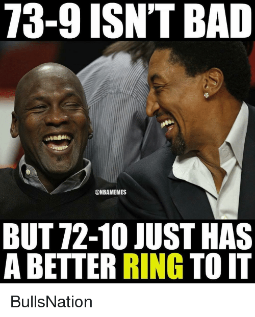 Bad, Basketball, and Sports: 13-9 ISNT BAD  @NBAMEMES  BUT 72-10 JUST HAS  A RING  TO IT BullsNation