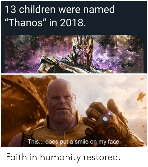 """Faith In Humanity: 13 children were named  """"Thanos"""" in 2018  This... does put a smile on my face Faith in humanity restored."""