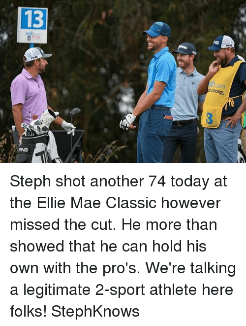 Stephe: 13  strong  PING Steph shot another 74 today at the Ellie Mae Classic however missed the cut. He more than showed that he can hold his own with the pro's. We're talking a legitimate 2-sport athlete here folks! StephKnows